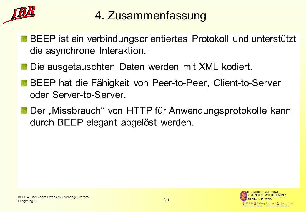 20 BEEP – The Blocks Extensible Exchange Protocol Fangming Xu TECHNISCHE UNIVERSITÄT ZU BRAUNSCHWEIG CAROLO-WILHELMINA Institut für Betriebssysteme und Rechnerverbund http://www.tu-bs.de http://www.ibr.cs.tu-bs.dehttp://www.tu-bs.dehttp://www.ibr.cs.tu-bs.de 4.