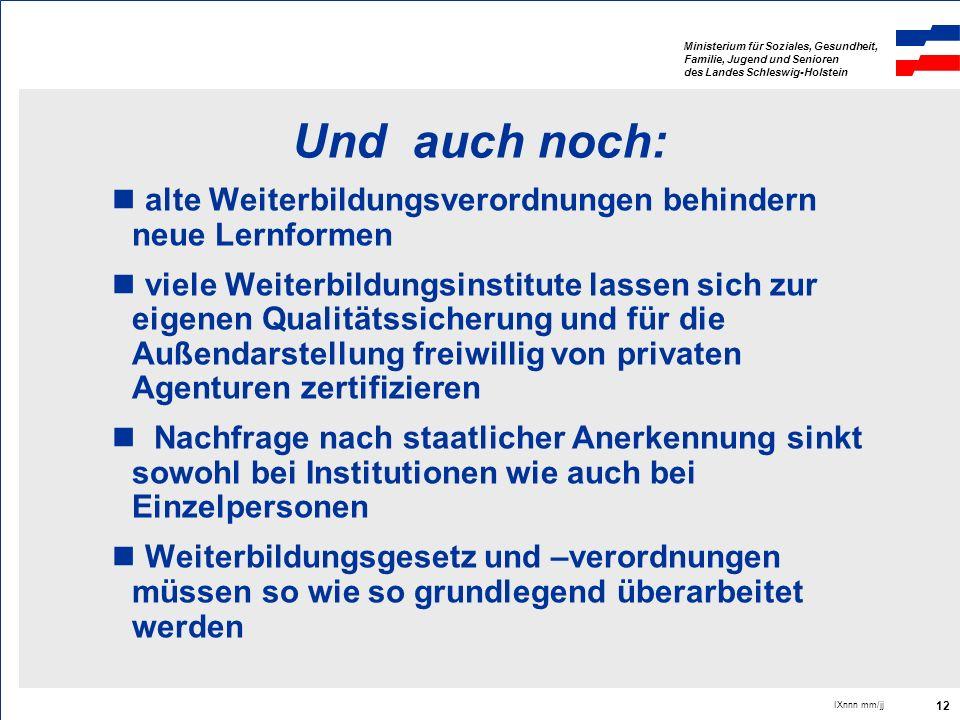 Ministerium für Soziales, Gesundheit, Familie, Jugend und Senioren des Landes Schleswig-Holstein IXnnn mm/jj 12 Und auch noch: alte Weiterbildungsvero