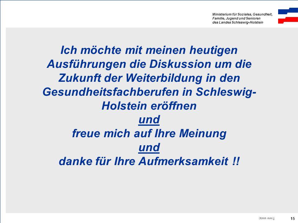 Ministerium für Soziales, Gesundheit, Familie, Jugend und Senioren des Landes Schleswig-Holstein IXnnn mm/jj 15 Ich möchte mit meinen heutigen Ausführ