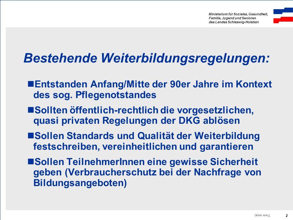 Ministerium für Soziales, Gesundheit, Familie, Jugend und Senioren des Landes Schleswig-Holstein IXnnn mm/jj 2 Bestehende Weiterbildungsregelungen: En