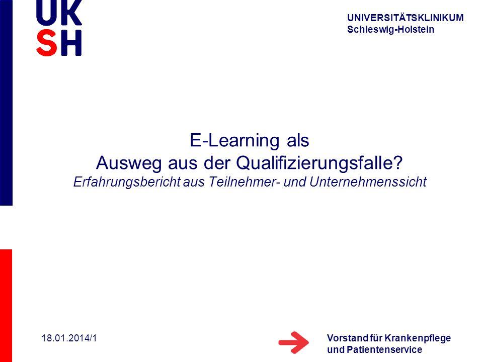 UNIVERSITÄTSKLINIKUM Schleswig-Holstein Vorstand für Krankenpflege und Patientenservice 18.01.2014/1 E-Learning als Ausweg aus der Qualifizierungsfall