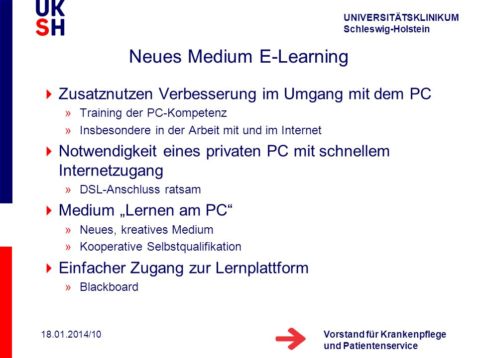 UNIVERSITÄTSKLINIKUM Schleswig-Holstein Vorstand für Krankenpflege und Patientenservice 18.01.2014/10 Neues Medium E-Learning Zusatznutzen Verbesserun