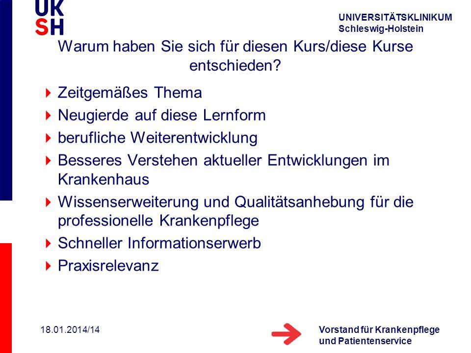 UNIVERSITÄTSKLINIKUM Schleswig-Holstein Vorstand für Krankenpflege und Patientenservice 18.01.2014/14 Warum haben Sie sich für diesen Kurs/diese Kurse entschieden.