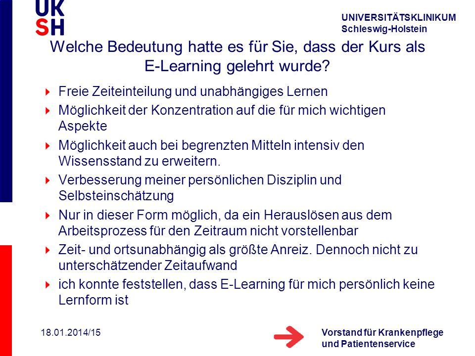 UNIVERSITÄTSKLINIKUM Schleswig-Holstein Vorstand für Krankenpflege und Patientenservice 18.01.2014/15 Welche Bedeutung hatte es für Sie, dass der Kurs als E-Learning gelehrt wurde.
