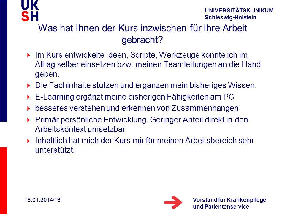 UNIVERSITÄTSKLINIKUM Schleswig-Holstein Vorstand für Krankenpflege und Patientenservice 18.01.2014/16 Was hat Ihnen der Kurs inzwischen für Ihre Arbei