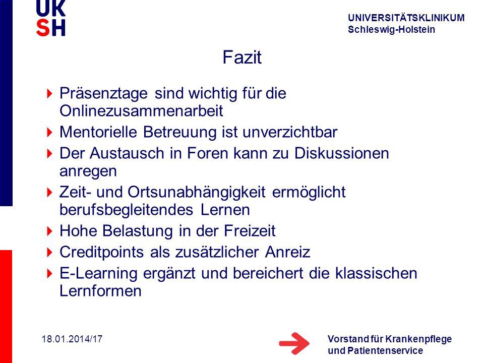 UNIVERSITÄTSKLINIKUM Schleswig-Holstein Vorstand für Krankenpflege und Patientenservice 18.01.2014/17 Fazit Präsenztage sind wichtig für die Onlinezus