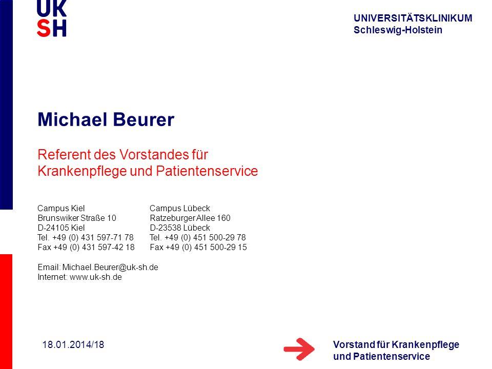 UNIVERSITÄTSKLINIKUM Schleswig-Holstein Vorstand für Krankenpflege und Patientenservice 18.01.2014/18 Michael Beurer Referent des Vorstandes für Krank
