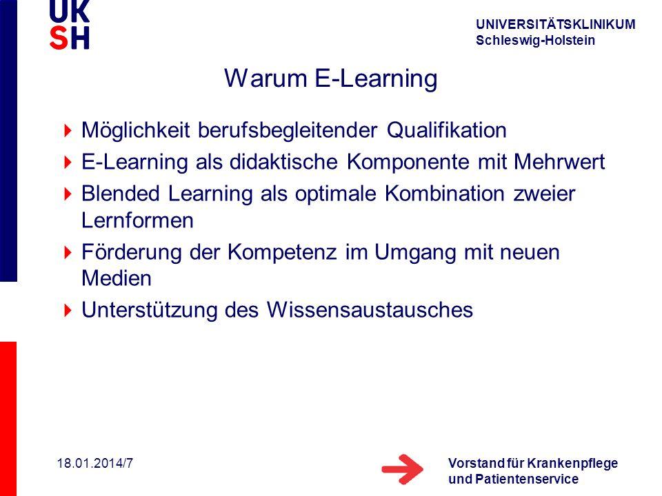 UNIVERSITÄTSKLINIKUM Schleswig-Holstein Vorstand für Krankenpflege und Patientenservice 18.01.2014/7 Warum E-Learning Möglichkeit berufsbegleitender Q