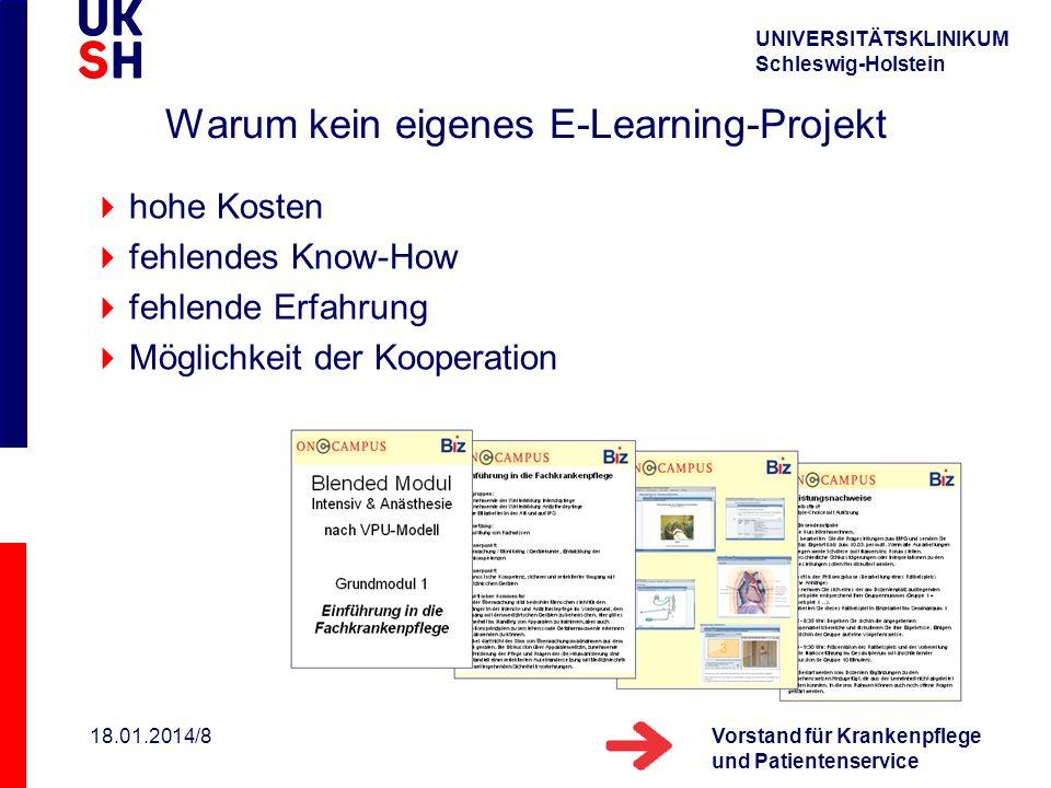 UNIVERSITÄTSKLINIKUM Schleswig-Holstein Vorstand für Krankenpflege und Patientenservice 18.01.2014/8 Warum kein eigenes E-Learning-Projekt hohe Kosten