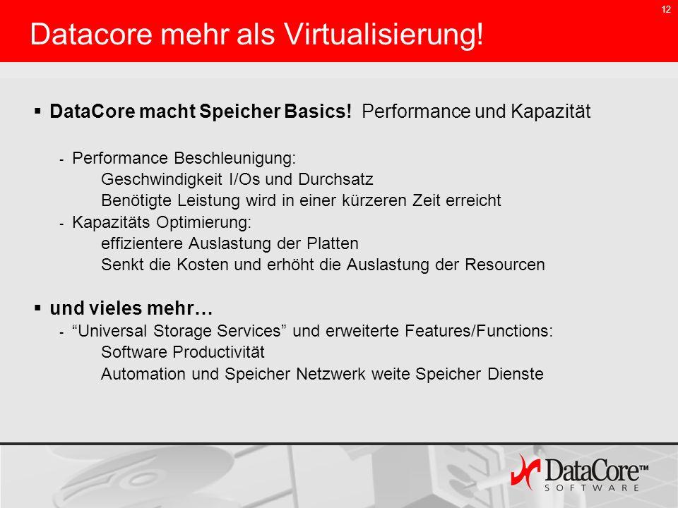 12 Datacore mehr als Virtualisierung! DataCore macht Speicher Basics! Performance und Kapazität - Performance Beschleunigung: Geschwindigkeit I/Os und