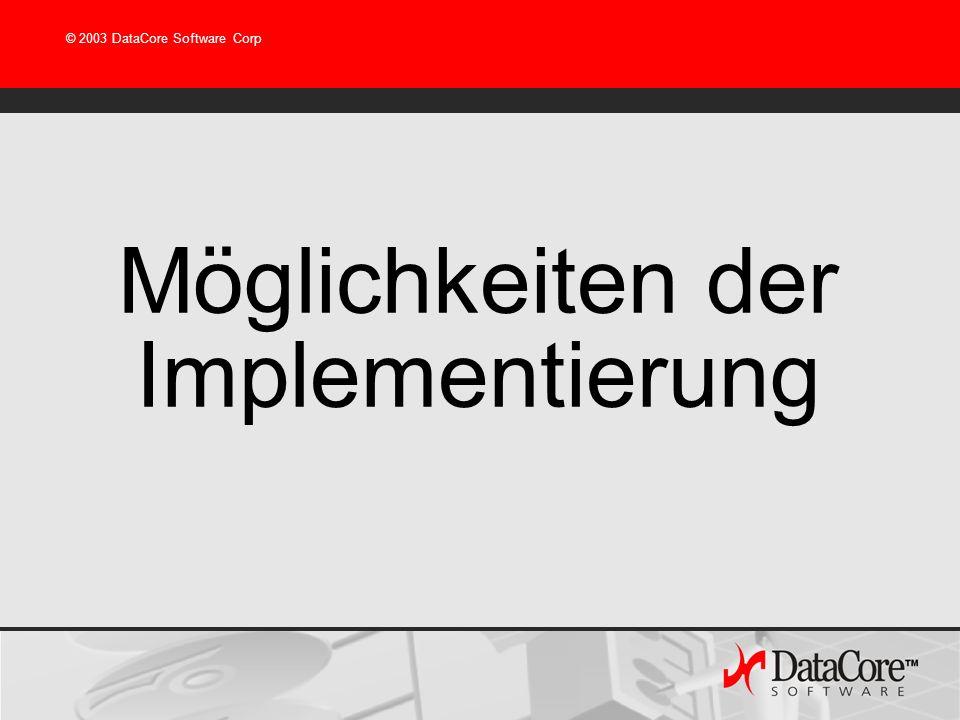 © 2003 DataCore Software Corp Möglichkeiten der Implementierung