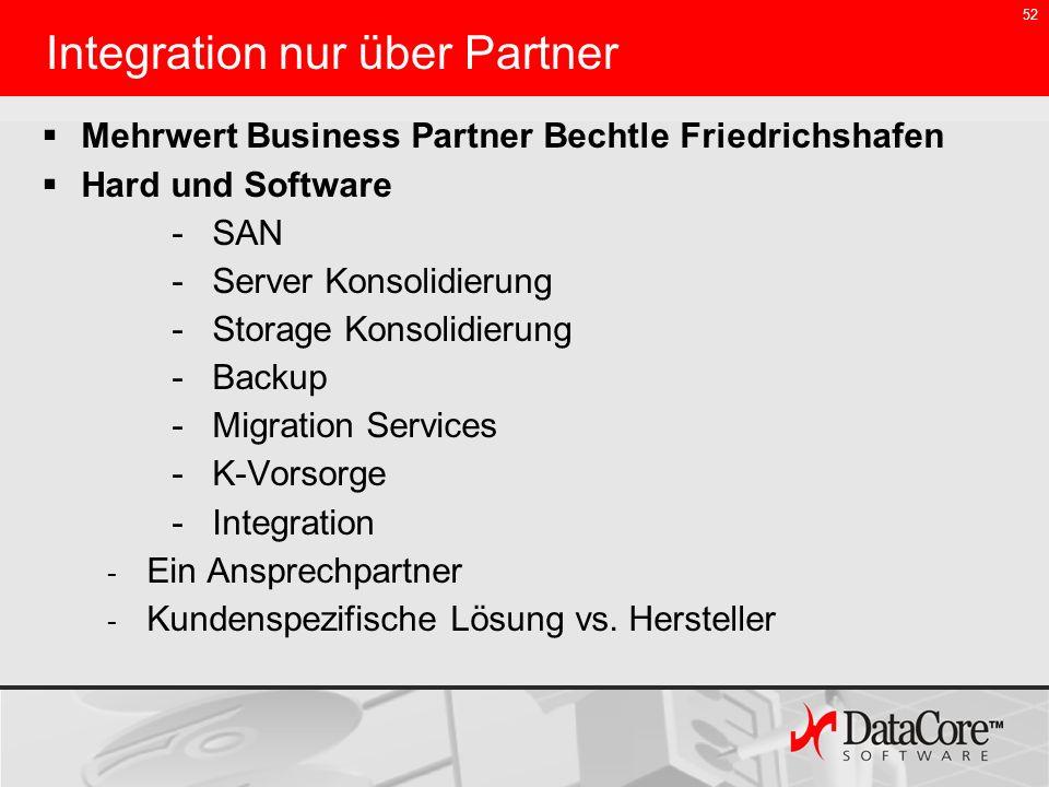 52 Integration nur über Partner Mehrwert Business Partner Bechtle Friedrichshafen Hard und Software -SAN -Server Konsolidierung -Storage Konsolidierun
