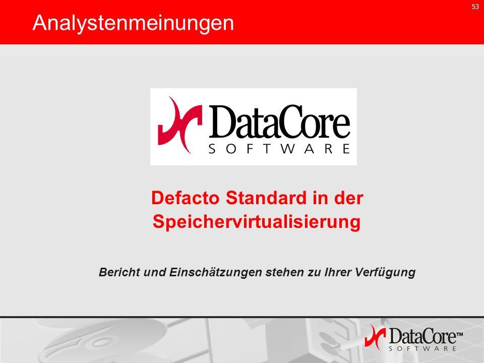 53 Defacto Standard in der Speichervirtualisierung Bericht und Einschätzungen stehen zu Ihrer Verfügung Analystenmeinungen