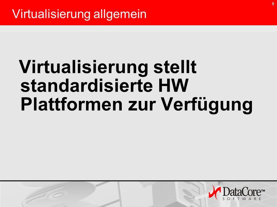 8 Virtualisierung allgemein Virtualisierung stellt standardisierte HW Plattformen zur Verfügung