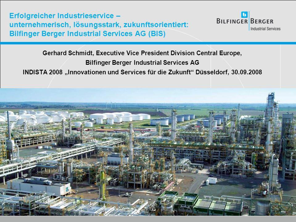 Erfolgreicher Industrieservice – unternehmerisch, lösungsstark, zukunftsorientiert: Bilfinger Berger Industrial Services AG (BIS) Gerhard Schmidt, Exe