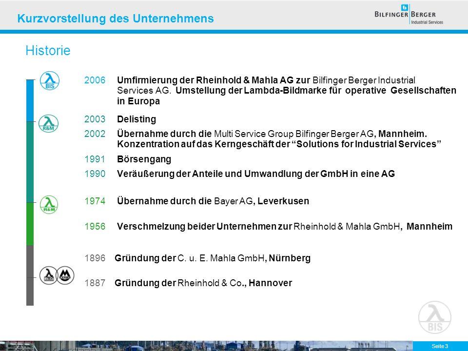 Seite 3 Kurzvorstellung des Unternehmens 2006 Umfirmierung der Rheinhold & Mahla AG zur Bilfinger Berger Industrial Services AG. Umstellung der Lambda