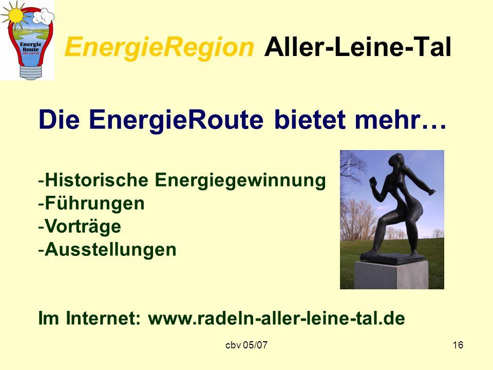 cbv 05/0716 EnergieRegion Aller-Leine-Tal Die EnergieRoute bietet mehr… -Historische Energiegewinnung -Führungen -Vorträge -Ausstellungen Im Internet: