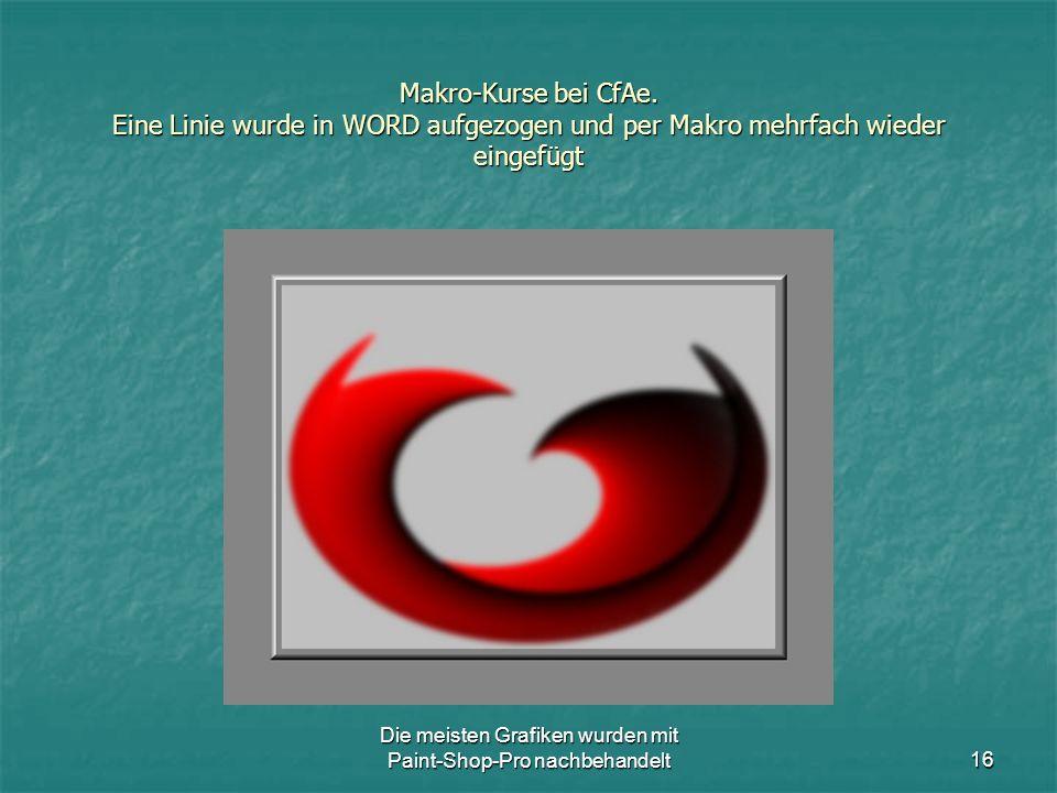 Die meisten Grafiken wurden mit Paint-Shop-Pro nachbehandelt16 Makro-Kurse bei CfAe.