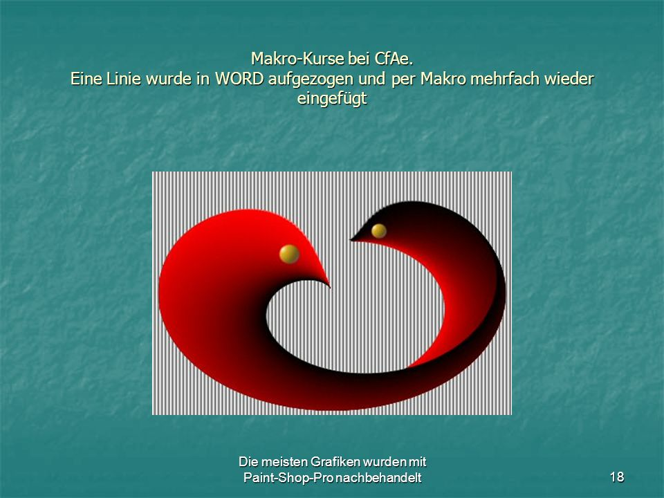 Die meisten Grafiken wurden mit Paint-Shop-Pro nachbehandelt18 Makro-Kurse bei CfAe.