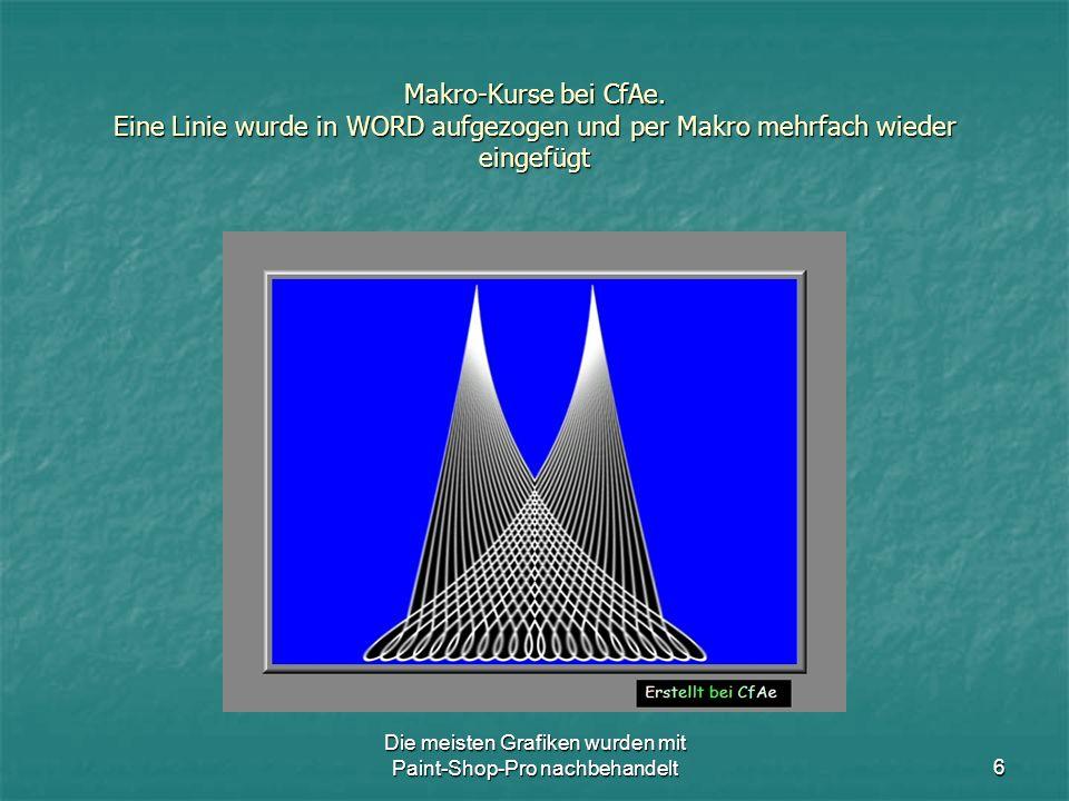 Die meisten Grafiken wurden mit Paint-Shop-Pro nachbehandelt17 Makro-Kurse bei CfAe.