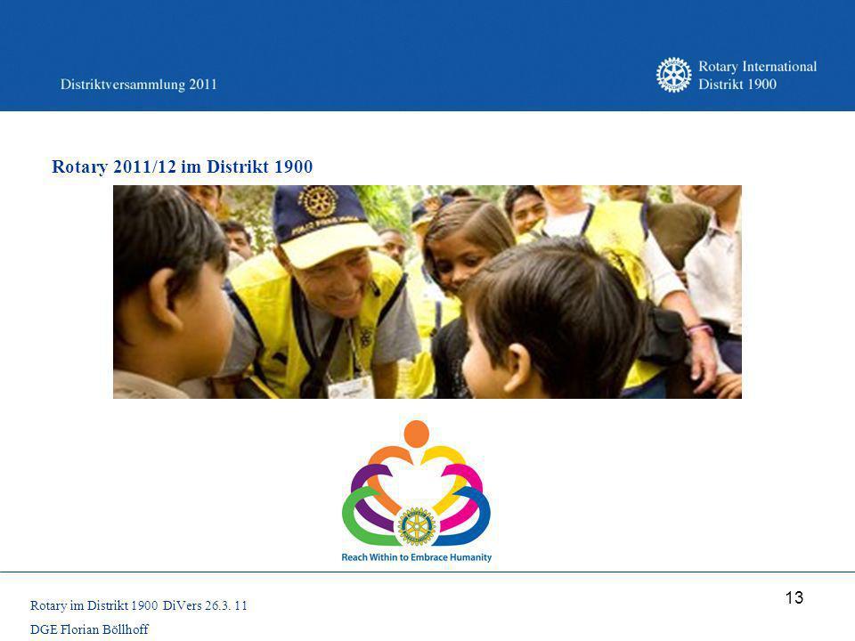 13 Rotary 2011/12 im Distrikt 1900 Rotary im Distrikt 1900 DiVers 26.3. 11 DGE Florian Böllhoff