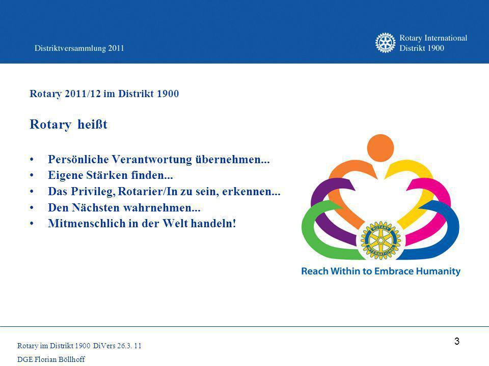 3 Rotary 2011/12 im Distrikt 1900 Rotary heißt Persönliche Verantwortung übernehmen... Eigene Stärken finden... Das Privileg, Rotarier/In zu sein, erk