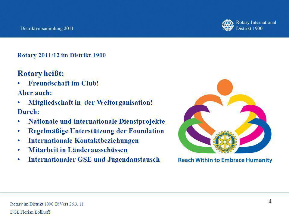 4 Rotary 2011/12 im Distrikt 1900 Rotary heißt: Freundschaft im Club! Aber auch: Mitgliedschaft in der Weltorganisation! Durch: Nationale und internat