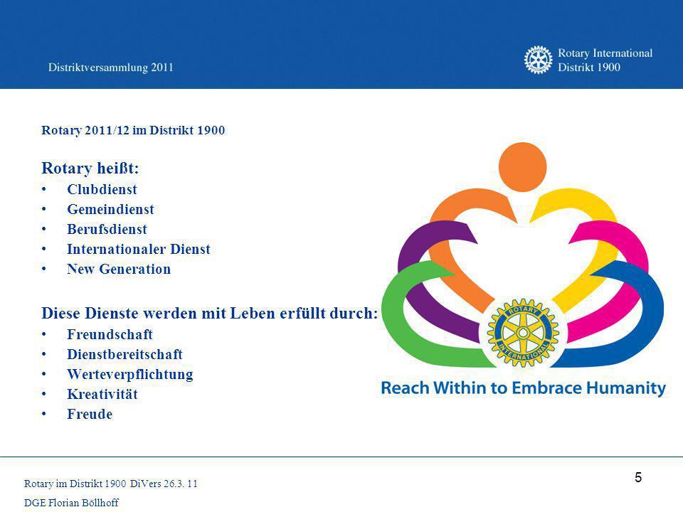 5 Rotary 2011/12 im Distrikt 1900 Rotary heißt: Clubdienst Gemeindienst Berufsdienst Internationaler Dienst New Generation Diese Dienste werden mit Le