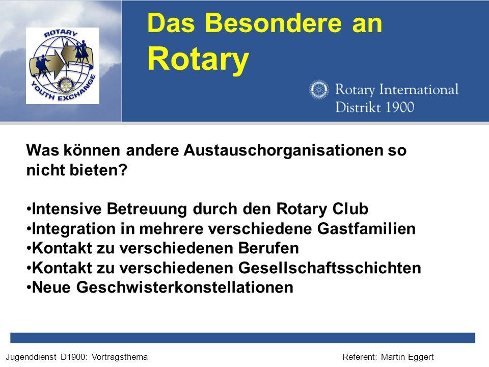 Referent: Martin EggertJugenddienst D1900: Vortragsthema Das Besondere an Rotary Erweiterung des Horizonts Was können andere Austauschorganisationen so nicht bieten.