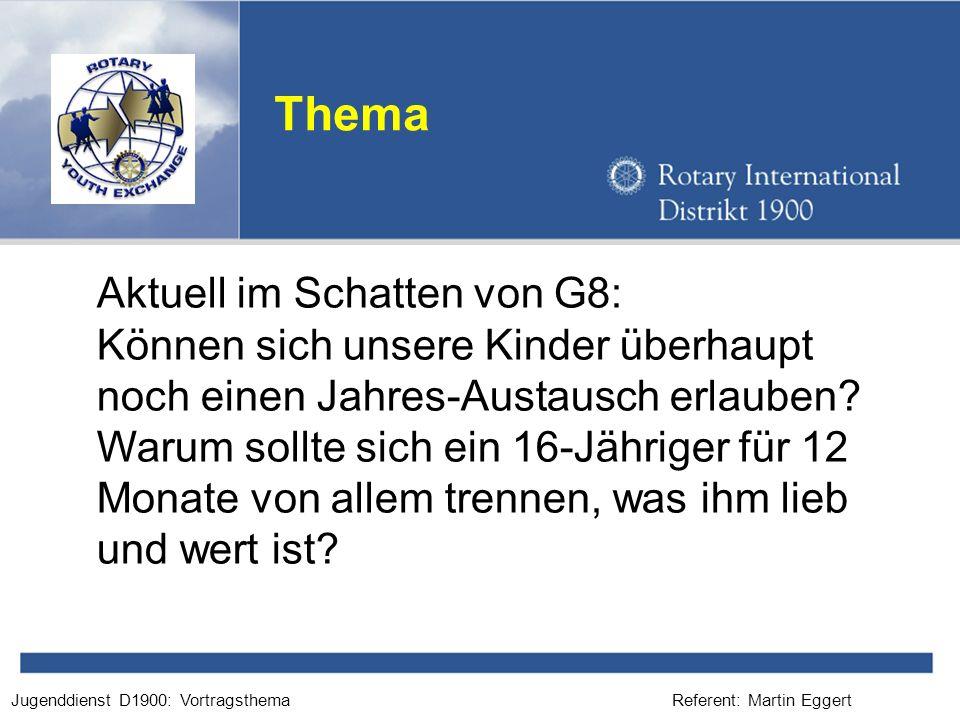 Referent: Martin EggertJugenddienst D1900: Vortragsthema Thema Aktuell im Schatten von G8: Können sich unsere Kinder überhaupt noch einen Jahres-Austausch erlauben.