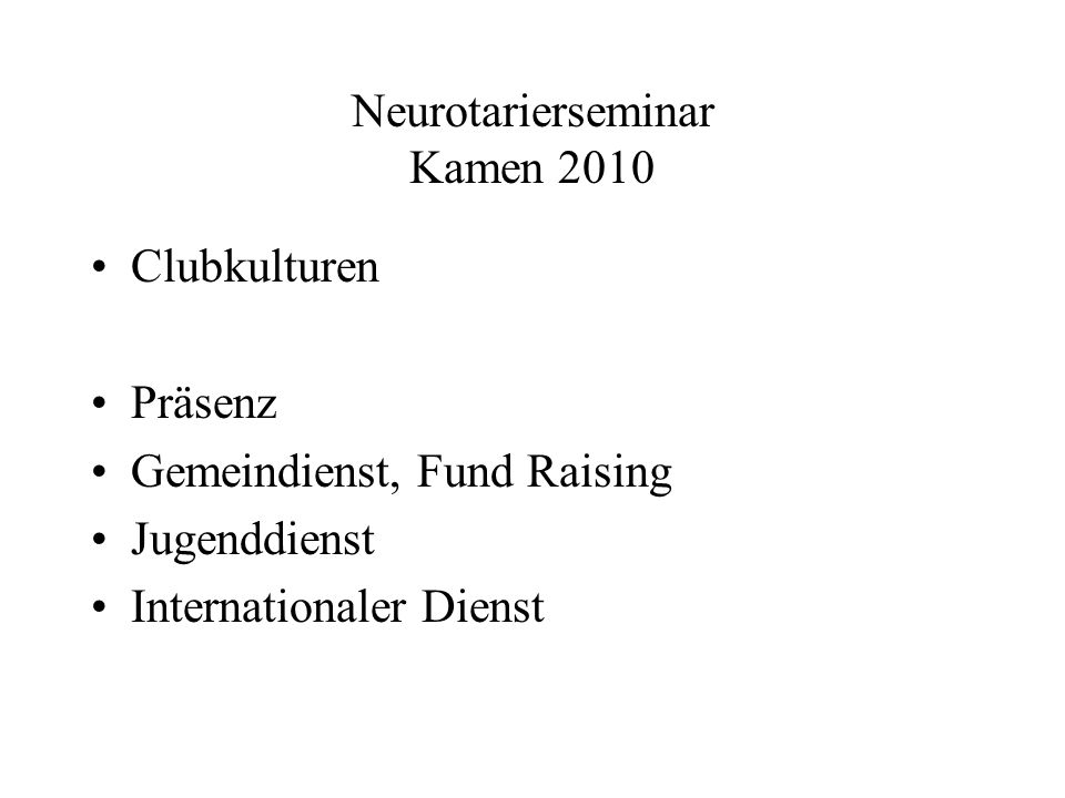 Neurotarierseminar Kamen 2010 Clubkulturen Präsenz Gemeindienst, Fund Raising Jugenddienst Internationaler Dienst