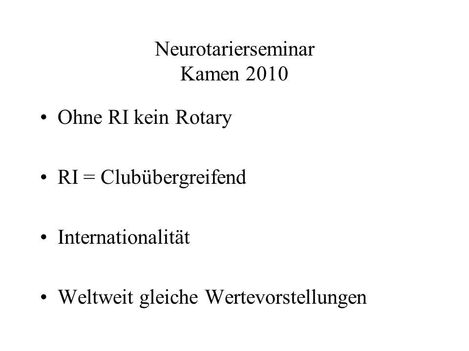 Neurotarierseminar Kamen 2010 Ohne RI kein Rotary RI = Clubübergreifend Internationalität Weltweit gleiche Wertevorstellungen