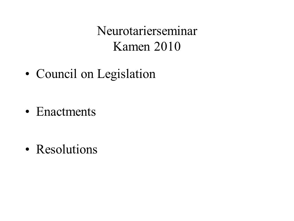 Neurotarierseminar Kamen 2010 Council on Legislation Enactments Resolutions