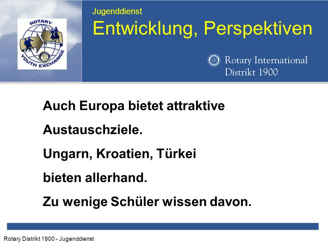 Rotary Distrikt 1900 - Jugenddienst Jugenddienst Entwicklung, Perspektiven Auch Europa bietet attraktive Austauschziele.