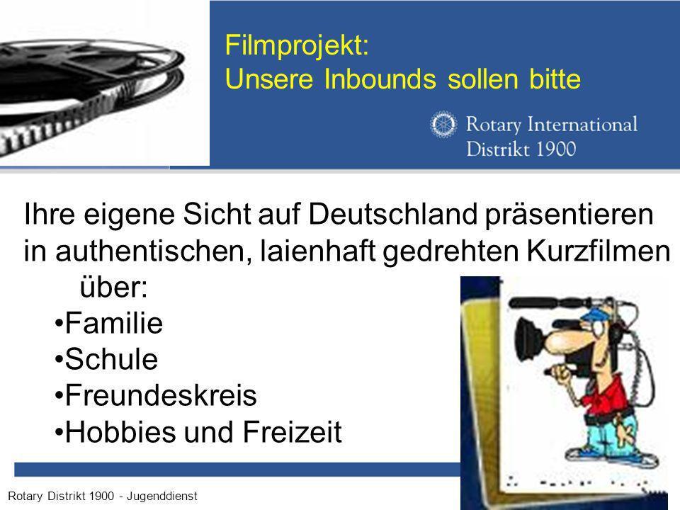 Rotary Distrikt 1900 - Jugenddienst Filmprojekt: Unsere Inbounds sollen bitte Ihre eigene Sicht auf Deutschland präsentieren in authentischen, laienhaft gedrehten Kurzfilmen über: Familie Schule Freundeskreis Hobbies und Freizeit