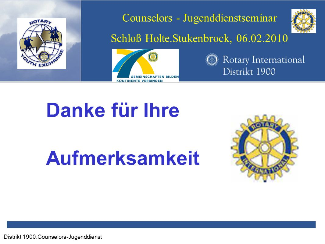 Distrikt 1900:Counselors-Jugenddienst Counselors - Jugenddienstseminar Schloß Holte.Stukenbrock, 06.02.2010 Danke für Ihre Aufmerksamkeit