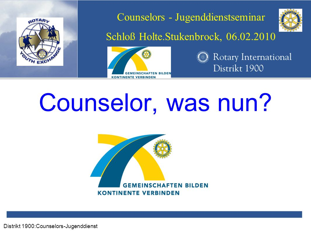 Distrikt 1900:Counselors-Jugenddienst Counselors - Jugenddienstseminar Schloß Holte.Stukenbrock, 06.02.2010 Counselor, was nun?