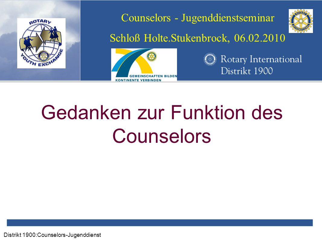 Distrikt 1900:Counselors-Jugenddienst Counselors - Jugenddienstseminar Schloß Holte.Stukenbrock, 06.02.2010 Gedanken zur Funktion des Counselors