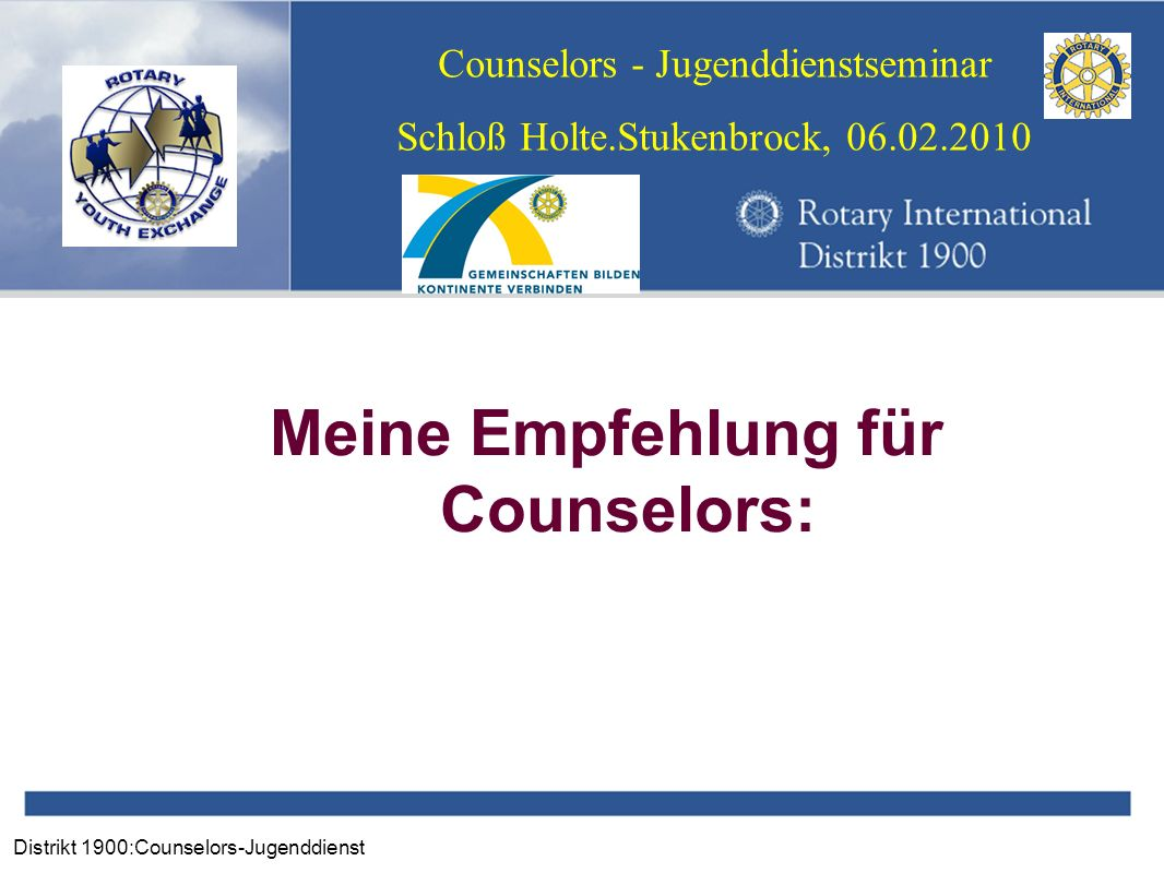 Distrikt 1900:Counselors-Jugenddienst Counselors - Jugenddienstseminar Schloß Holte.Stukenbrock, 06.02.2010 Meine Empfehlung für Counselors: