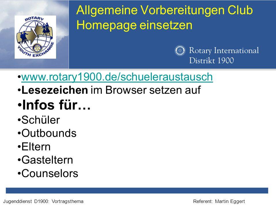 Referent: Martin EggertJugenddienst D1900: Vortragsthema Allgemeine Vorbereitungen Club Homepage einsetzen www.rotary1900.de/schueleraustausch Lesezei