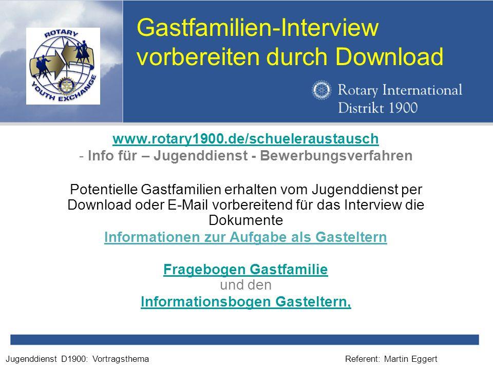 Referent: Martin EggertJugenddienst D1900: Vortragsthema Gastfamilien-Interview vorbereiten durch Download www.rotary1900.de/schueleraustausch - Info