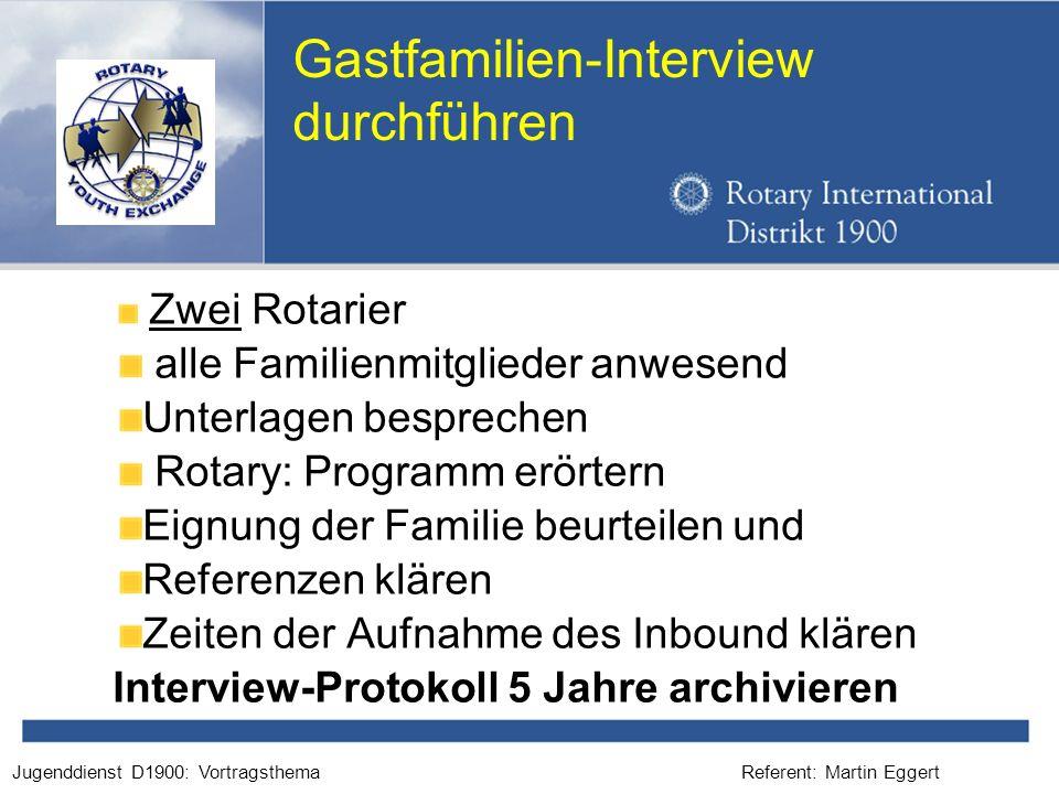 Referent: Martin EggertJugenddienst D1900: Vortragsthema Gastfamilien-Interview durchführen Zwei Rotarier alle Familienmitglieder anwesend Unterlagen