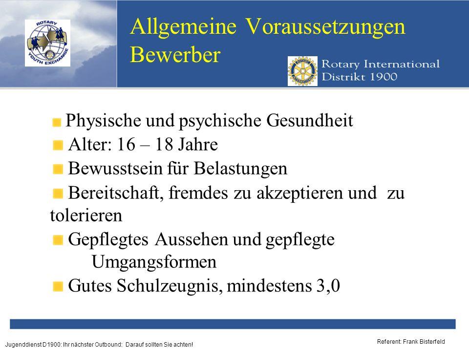 Referent: Frank Bisterfeld Jugenddienst D1900: Ihr nächster Outbound: Darauf sollten Sie achten! Allgemeine Voraussetzungen Bewerber Physische und psy