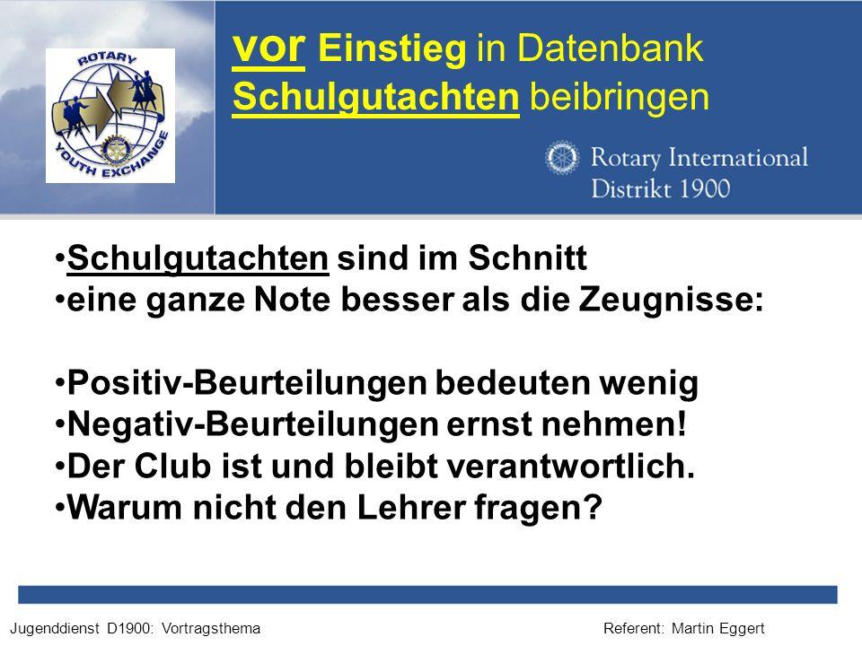 Referent: Martin EggertJugenddienst D1900: Vortragsthema vor Einstieg in Datenbank Schulgutachten beibringen Schulgutachten sind im Schnitt eine ganze