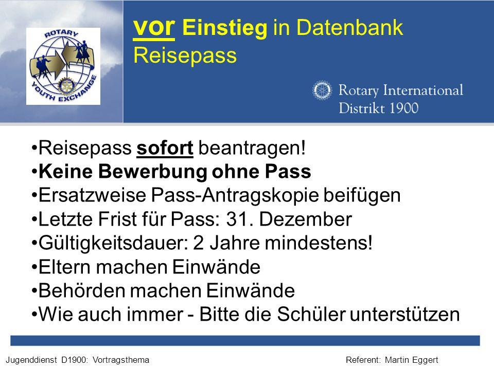 Referent: Martin EggertJugenddienst D1900: Vortragsthema vor Einstieg in Datenbank Reisepass Reisepass sofort beantragen! Keine Bewerbung ohne Pass Er