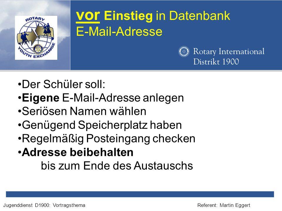 Referent: Martin EggertJugenddienst D1900: Vortragsthema vor Einstieg in Datenbank E-Mail-Adresse Der Schüler soll: Eigene E-Mail-Adresse anlegen Seri