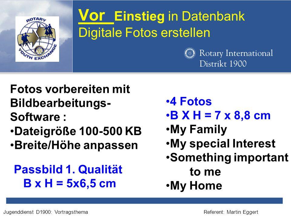 Referent: Martin EggertJugenddienst D1900: Vortragsthema Vor Einstieg in Datenbank Digitale Fotos erstellen 4 Fotos B X H = 7 x 8,8 cm My Family My sp