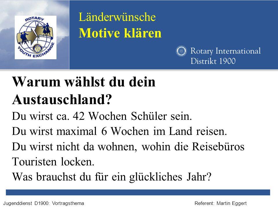 Referent: Martin EggertJugenddienst D1900: Vortragsthema Warum wählst du dein Austauschland? Du wirst ca. 42 Wochen Schüler sein. Du wirst maximal 6 W