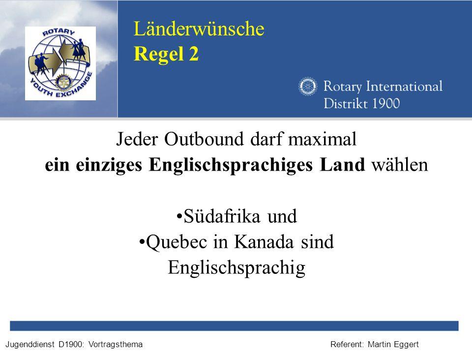 Referent: Martin EggertJugenddienst D1900: Vortragsthema Jeder Outbound darf maximal ein einziges Englischsprachiges Land wählen Südafrika und Quebec