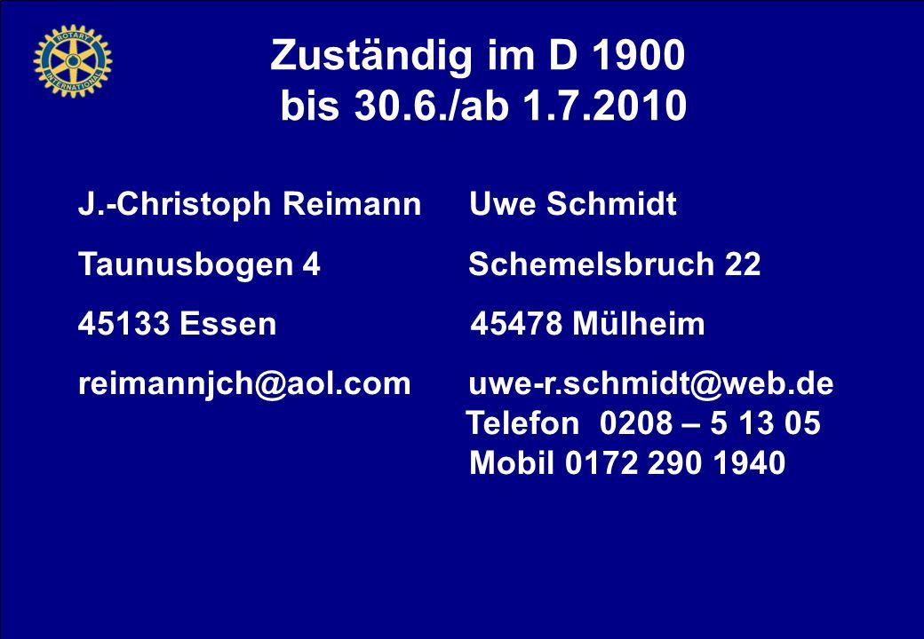 Zuständig im D 1900 bis 30.6./ab 1.7.2010 J.-Christoph Reimann Uwe Schmidt Taunusbogen 4 Schemelsbruch 22 45133 Essen 45478 Mülheim reimannjch@aol.com uwe-r.schmidt@web.de Telefon 0208 – 5 13 05 Mobil 0172 290 1940